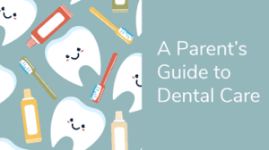 Parents Guide To Dental Care